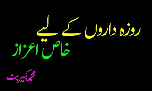Rozai Daron Kai liay Khas Aiezaaz / روزہ داروں کے لیے خاص اعزاز:محمد کبیر بٹ